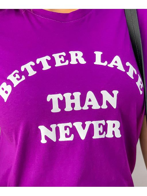 T-shirt-Better-Late